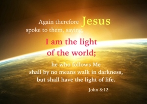 John-8-12-Again-therefore-Jesus-spoke-to-them-saying-I-am-the-light-of-the-world-he-who-follows-Me-shall-by-no-means-walk-in-darkness-but-shall-ha